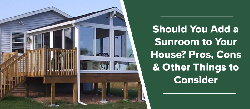 Should You Add A Sunroom To Your House Pros Cons Amp Other