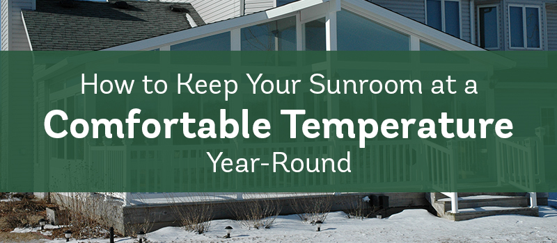 Keeping Your Sunroom At A Comfortable Temperature Year Round