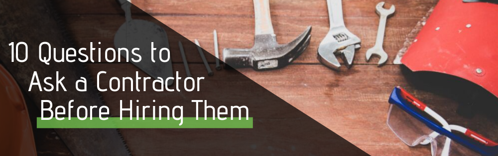 What To Ask Your Contractor: 10 Questions To Ask A Contractor Before Hiring Them